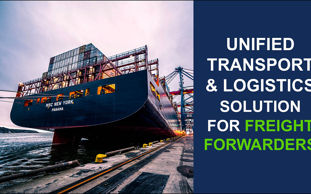 UNIFIED TRANSPORT & LOGISTICS SOLUTION FOR FREIGHT FORWARDERS